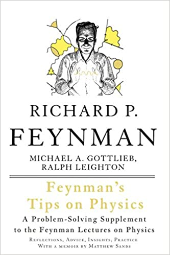 amazon com feynman s tips on physics reflections advice  feynman s tips on physics reflections advice insights practice a problem solving supplement to the feynman lectures on physics 2nd revised ed edition
