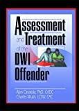 Assessment and Treatment of the DWI Offender, Alan A. Cavaiola and Charles H. Wuth, 078900870X