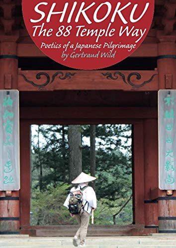 SHIKOKU The 88 Temple Way: Poetics of a Japanese Pilgrimage