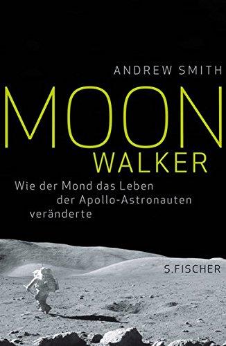 Moonwalker: Wie der Mond das Leben der Apollo-Astronauten veränderte