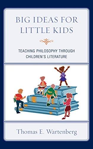 Big Ideas for Little Kids: Teaching Philosophy through Children's Literature by Thomas E Wartenberg