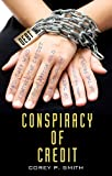 Conspiracy of Credit, Corey Smith, 0615809561