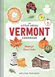 The Little Local Vermont Cookbook: Recipes for Classic Dishes
