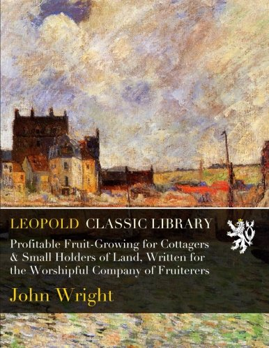 Download Profitable Fruit-Growing for Cottagers & Small Holders of Land, Written for the Worshipful Company of Fruiterers ebook