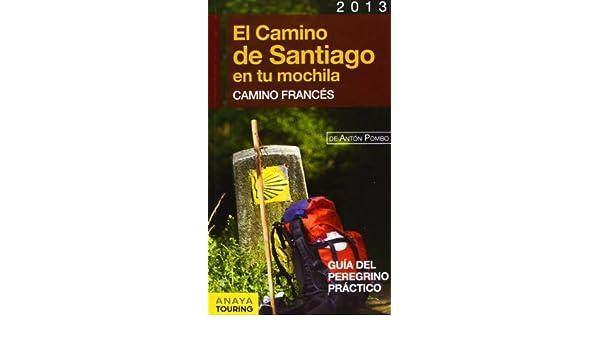 El Camino de Santiago en tu mochila / The Way of St. James in your backpack: Camino Francés / French Way (Spanish Edition): Antón Pombo Rodríguez: ...
