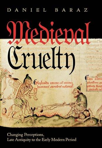 Medieval Cruelty: Changing Perceptions, Late Antiquity to the Early Modern Period (Conjunctions of Religion and Power in the Medieval Past)