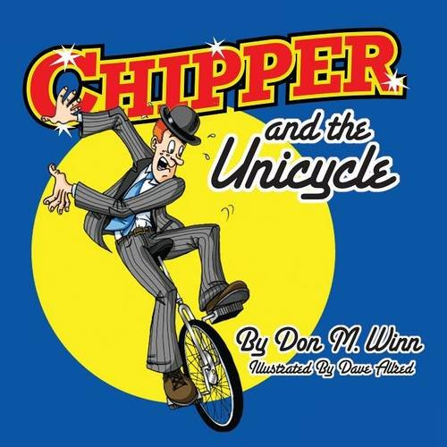 Chipper and the Unicycle: A Kids Book about a Circus Clown Who Wants to Learn Something New That Answers the Question, What Is Perseverance?