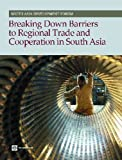 Breaking down Barriers to Regional Trade and Cooperation in South Asia, David Gould and Martin Rama, 1464800243