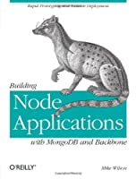 Building Node Applications with MongoDB and Backbone Front Cover