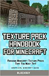 Texture Pack Handbook for Minecraft: Awesome Minecraft Texture Packs That You Must Try!: Unofficial Minecraft Guide: Amazon.es: BlockBoy: Libros en idiomas extranjeros