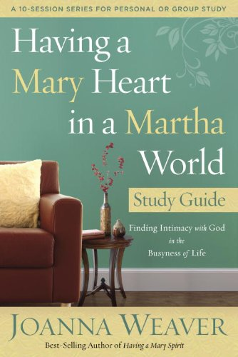 Having a Mary Heart in a Martha World Study Guide: Finding Intimacy with God in the Busyness of Life (A 10-session Series for Personal or Group - 10 Mall Carolina