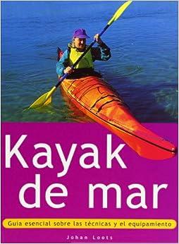 Descargar Torrent+ Kayak De Mar. Guía Esencial Sobre Las Técnicas Y El Equipamiento (color) PDF Gratis En Español
