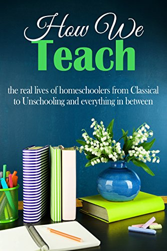 How We Teach: the real lives of homeschoolers from classical to unschooling and everything in between by [Lanley, Jimmie, Stults, Amy]