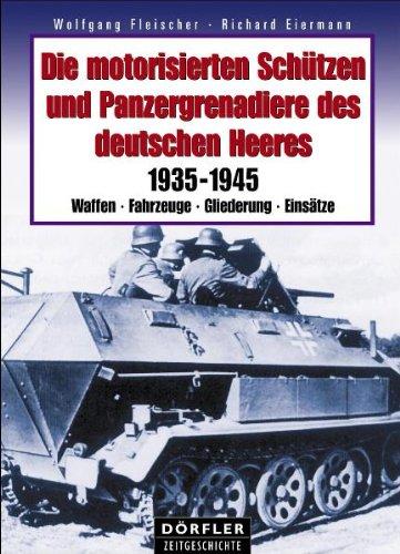 Die motorisierten Schützen und Panzergrenadiere des deutschen Heeres: 1935-1945 - Waffen, Fahrzeuge, Gliederung, Einsätze