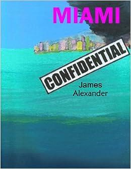 Book Miami Confidential by James Alexander (2010-05-19)