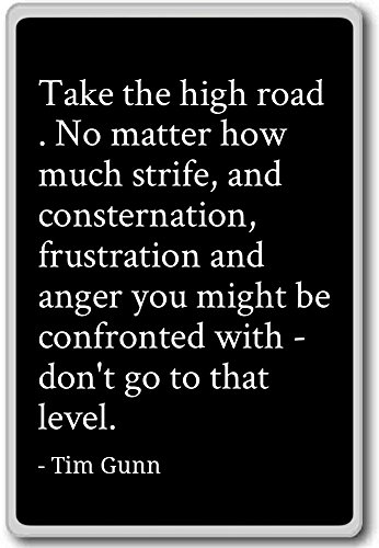 take-the-high-road-no-matter-how-much-strife-and-tim-gunn-quotes-fridge-magnet-black