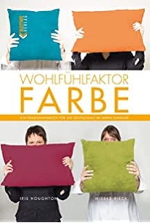 wohlfhlfaktor farbe ein praxishandbuch fr die gestaltung in ihrem zuhause