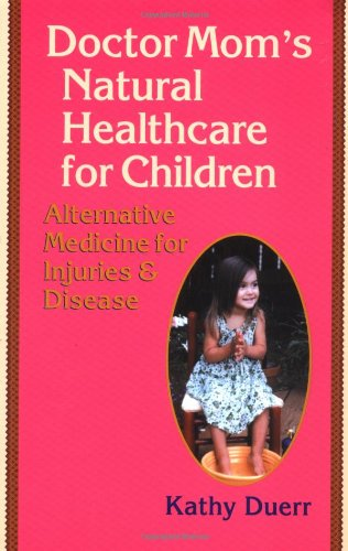 Doctor Mom's Natural Healthcare for Children: Alternative Medicine for Injuries and Diseases ebook