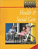 Health and Social Care for Foundation GNVQ (Hodder GNVQ - Health & Social Care)