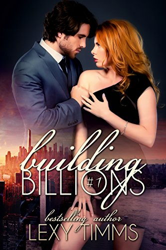 Building Billions - Part 1: Steamy Bad Boy Billionaire Romance by [Timms, Lexy]