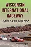 Wisconsin International Raceway: Where the Big Ones Run!