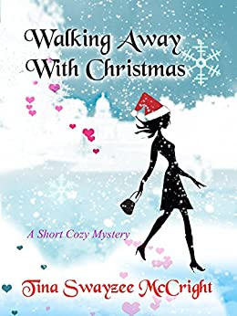 Walking Away With Christmas: A Short Cozy Mystery (Garland Creek Book 1) by [McCright, Tina Swayzee]