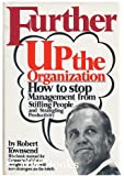 Further Up the Organization: How to Stop Management from Stifling People and Strangling Productivity