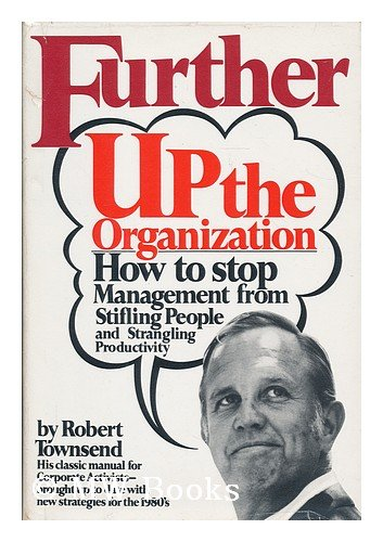 Further Up The Organization by Robert Townsend