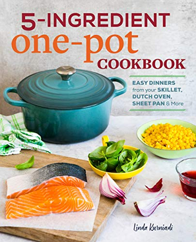 5-Ingredient One Pot Cookbook: Easy Dinners from Your Skillet, Dutch Oven, Sheet Pan & More by Linda Kurniadi