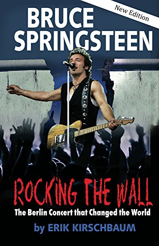 Rocking the Wall: Bruce Springsteen: The Berlin Concert That Changed the World (Americans in Berlin) (Songbook Springsteen Bruce)