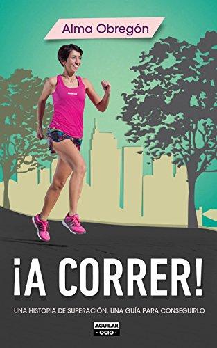 Descargar Libro ¡a Correr!: Una Historia De Superación, Una Guía Para Conseguirlo Alma Obregón