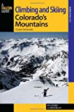 Climbing and Skiing Colorado's Mountains, Ben Conners and Brian Miller, 0762791853