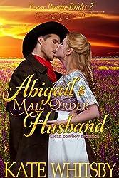 Abigail's Mail Order Husband: Clean Cowboy Romance (Texas Prairie Brides Book 2)