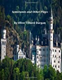 Semiramis and Other Plays, Olive Tilford Olive Tilford Dargan, 1496120345