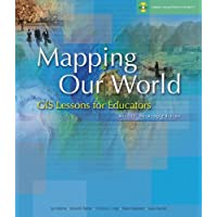 Mapping Our World: GIS Lessons for Educators [With CDROM]