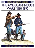 The American Indian Wars 1860-1890 (Men at Arms Series, 63)