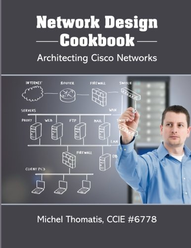 Design Cookbook - Network Design Cookbook: Architecting Cisco Networks