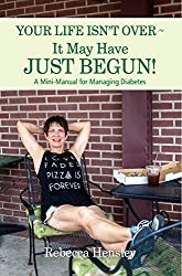 Your Life Isn't Over -  It May Have Just Begun!: A Mini-Manual for Managing Diabetes