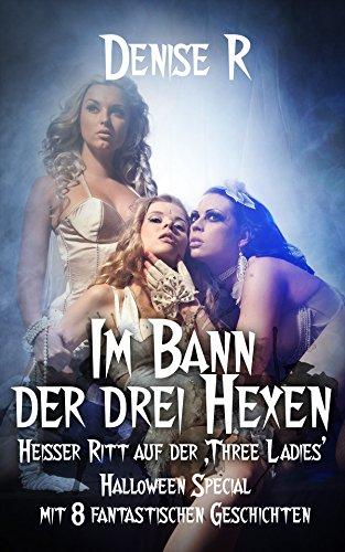 """Im Bann der drei Hexen - heißer Ritt auf der """"Three Ladies"""" - Halloween Sammelband (Sexgeschichten ab 18, sex erotik deutsch, erotik ab 18 unzensiert) (German Edition)"""