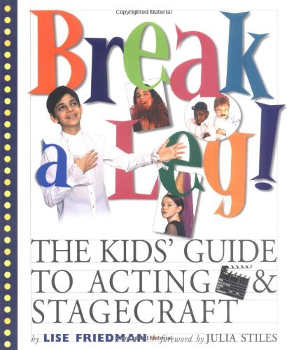 Break a Leg!: The Kids' Guide to Acting and Stagecraft by Brand: Workman Publishing Company