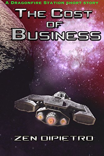 The Cost of Business: A Dragonfire Station Short Story by [DiPietro, Zen]