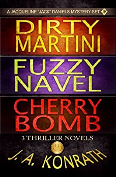 Jack Daniels Series - Three Thriller Novels (Dirty Martini #4, Fuzzy Navel #5, Cherry Bomb #6) by [Konrath, J.A., Kilborn, Jack]