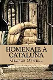 Homenaje a Cataluña (Spanish Edition): Amazon.es: Orwell, George ...