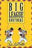 Big League Brothers, Jim LeBuffe, 0595267769