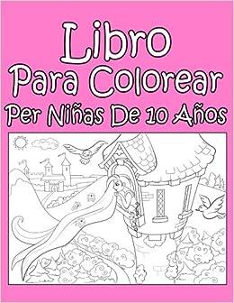 Libro Para Colorear Per Ninas De 10 Anos Spanish Edition Ap