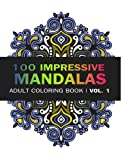 Mandala Coloring Book: 100 IMRESSIVE MANDALAS Adult Coloring BooK ( Vol. 1): Stress Relieving Patterns for Adult Relaxation, Meditation: Volume 1 (Mandala Coloring Book for Adults)