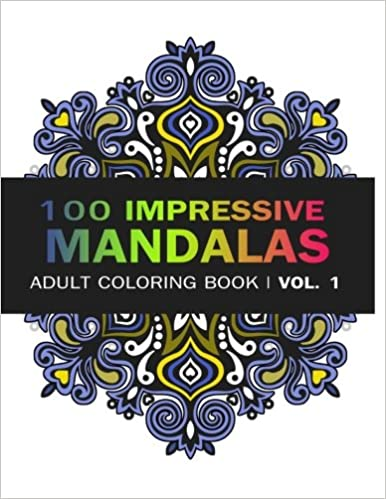 _FB2_ Mandala Coloring Book: 100 IMRESSIVE MANDALAS Adult Coloring BooK ( Vol. 1): Stress Relieving Patterns For Adult Relaxation, Meditation (Mandala Coloring Book For Adults) (Volume 1). cliente Software Chaqueta systems Please