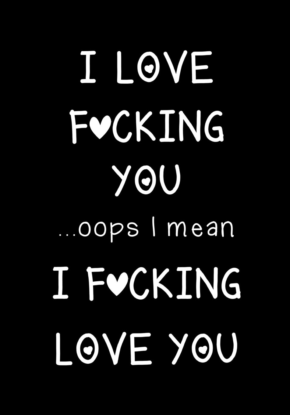 love fucking you oops mean