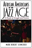 African Americans in the Jazz Age: A Decade of Struggle and Promise (The African American History Series), Mark R. Schneider, 0742544176