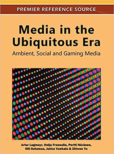 Media in the Ubiquitous Era: Ambient, Social and Gaming